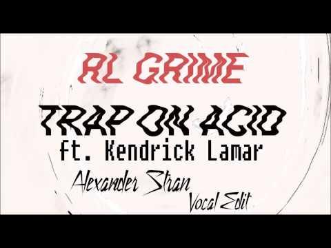 RL Grime-Trap on Acid ft. Kendrick Lamar (Alexander Stran Vocal Edit)