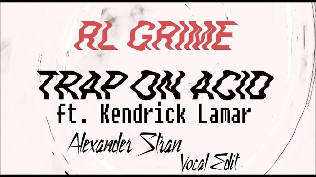 Rl grime trap on acid ft kendrick lamar alexander stran Kendrick lamar swimming pools soundcloud