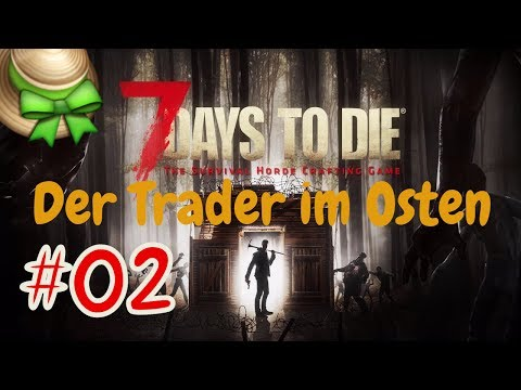 7 Days To Die #002 [Deutsch] [HD] - Der Trader in Osten