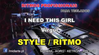 ♫ Ritmo / Style  - I NEED THIS GIRL  - Virgul