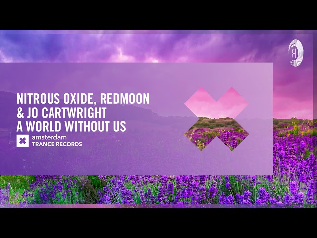 Nitrous Oxide, Redmoon & Jo Cartwright - A World Without Us (Amsterdam Trance) Extended + LYRICS
