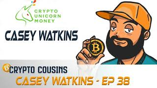 Casey Watkins Interview | Crypto Cousins Podcast S1E38