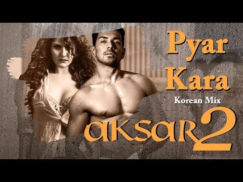 pyar-kara---full-song-|-aksar-2-|-zareen-khan-|-gautam-rode-|-korean-mix