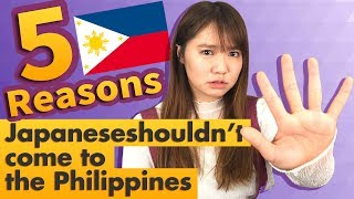 5 Reasons Why Japanese   shouldn't Come to The Philippines