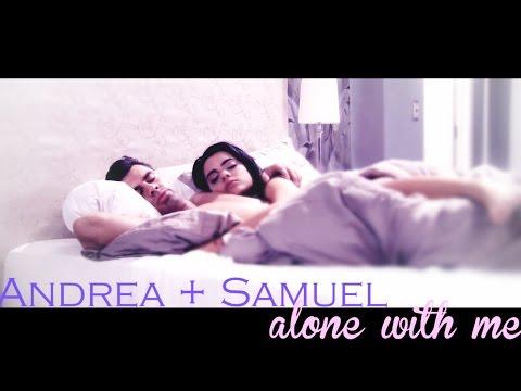 SamDrea [Andrea + Samuel] | Alone With Me