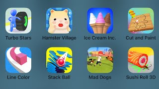 Turbo Stars,Hamster Village,Ice Cream Inc,Cut and Paint,Line Color,Stack Ball,Mad Dogs,Sushi Roll 3D