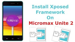 How To Install Xposed Framework On Micromax Unite 2 Lollipop