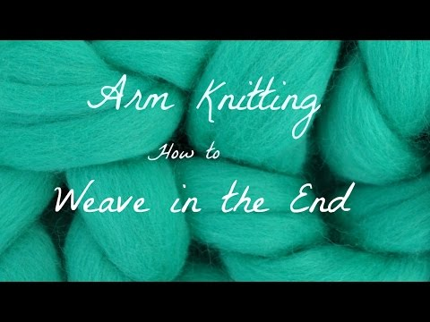 Arm Knitting How To Weave in the End