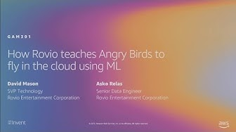 AWS re:Invent 2019: How Rovio teaches Angry Birds to fly in the cloud using ML (GAM301)