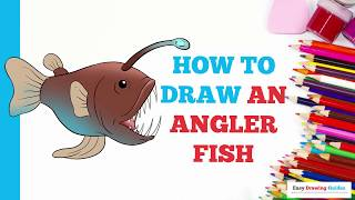 How to Draw an Angler Fish in a Few Easy Steps: Drawing Tutorial for Kids and Beginners