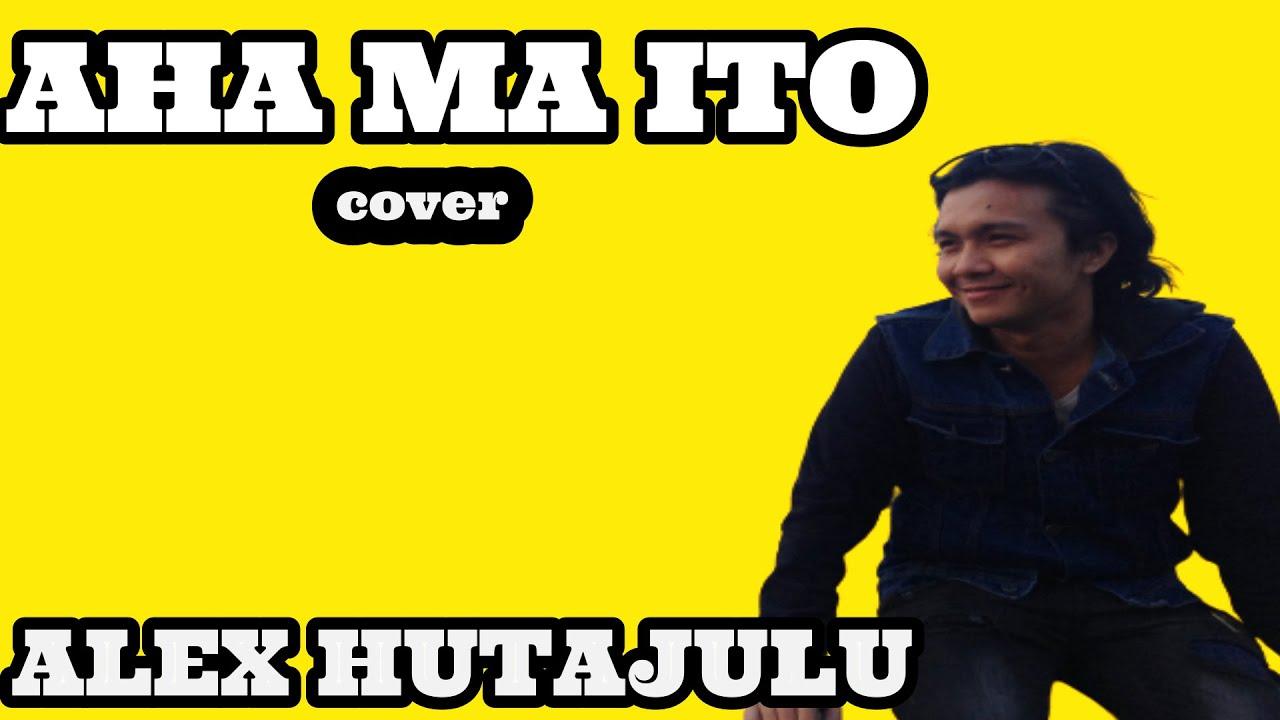 Alex Hutajulu  -  Aha Ma Ito