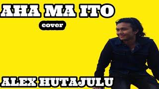 Gambar cover Alex Hutajulu  -  Aha Ma Ito