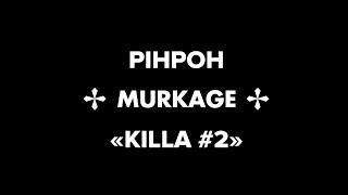 """PIHPOH Feat MURKAGE """"KILLA #2"""""""