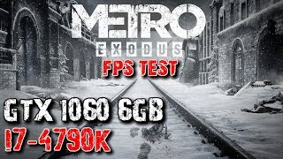 METRO EXODUS - GTX 1060 6GB + i7 4790k FPS Test