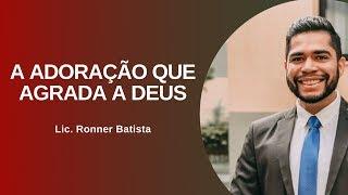 EBD Online | A adoração que agrada a Deus | Lic. Ronner Batista