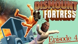 Dismount Fortress Ep 4