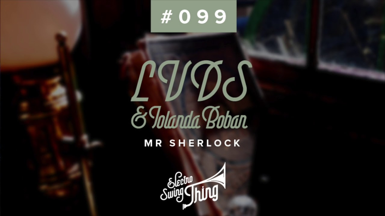 LVDS & Iolanda Boban - Mr Sherlock // Electro Swing Thing #099