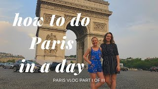 HOW TO DO PARIS IN A DAY   PARIS VLOG I OF III