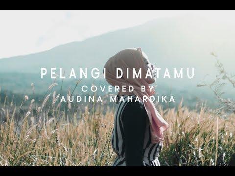PELANGI DIMATAMU  (COVER BY AUDINA MAHARDIKA)