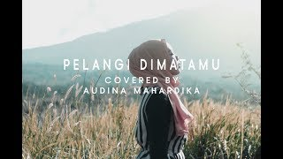 [1.79 MB] PELANGI DIMATAMU (COVER BY AUDINA MAHARDIKA)