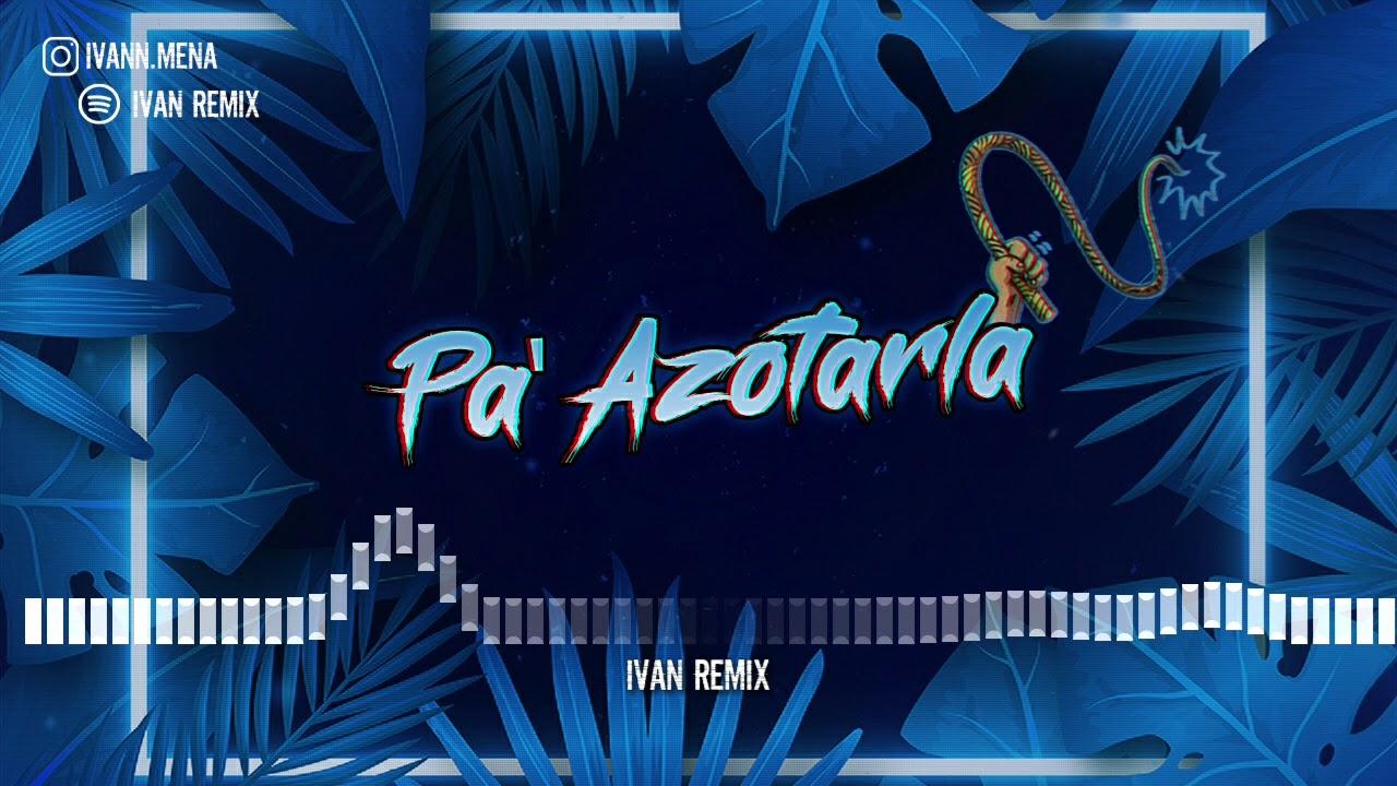 PA' AZOTARLA - IVAN REMIX - RKT -