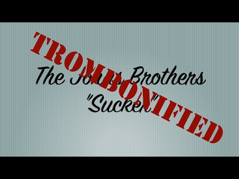 Sucker - Jonas Brothers - TROMBONIFIED parody - Jim Lutz
