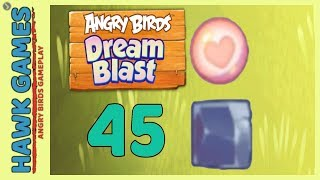 Angry Birds Dream Blast Level 45 - Walkthrough, No Boosters