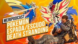 MeriPodcast 13x7: Death Stranding, a fondo. ¡Y Pokémon!