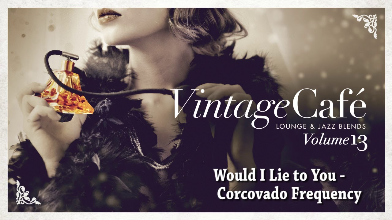 Would I Lie to You? - Corcovado Frequency (Charles&Eddie´s song) Vintage Café Vol. 13