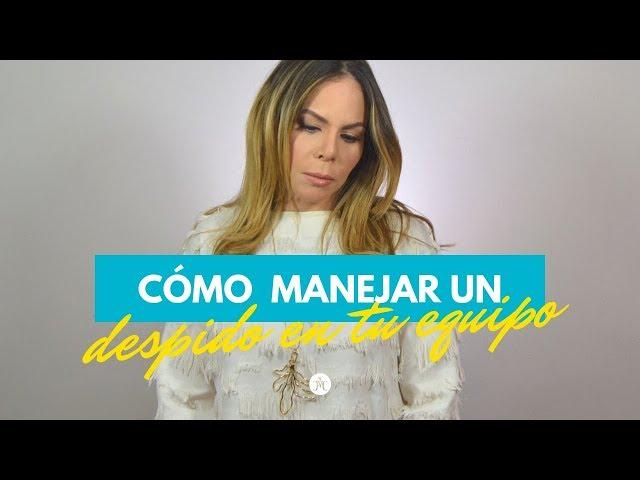 COMO MANEJAR UN DESPIDO EN TU EQUIPO | Michelle Campillo