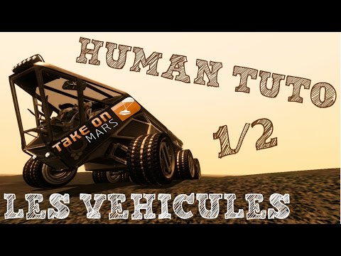 [FR] Take on Mars | HUMAN TUTO - LES VEHICULES 1/2