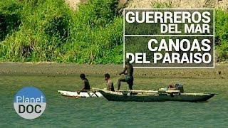 Canoas del Paraiso. Guerreros del Mar | Tribus y Etnias - Planet Doc