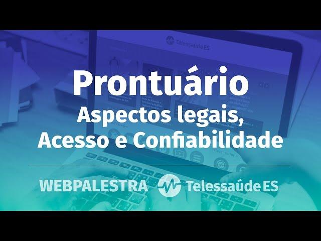 WebPalestra: Prontuário - Aspectos legais, Acesso e Confiabilidade