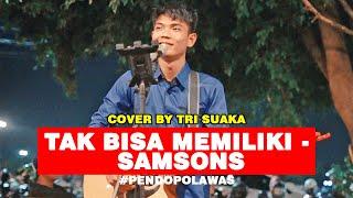 TAK BISA MEMILIKI - SAMSONS (LIRIK) COVER BY TRI SUAKA - PENDOPO LAWAS