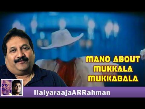 Singer Mano about Mukkala Mukkabala song