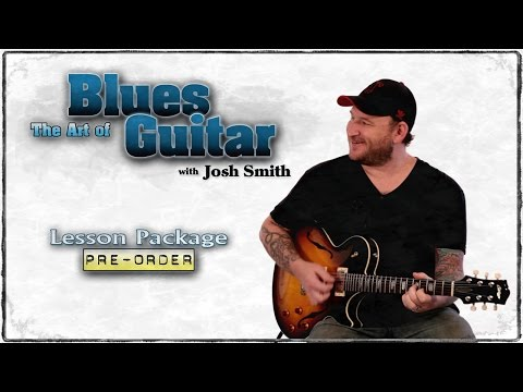 Josh Smith - The Art of Blues Guitar - Lesson Package #2 - Guitar Breakdown - Guitar Lessons