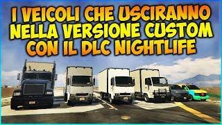 GTA 5 ITA DLC - ECCO I VEICOLI CHE USCIRANNO NELLA VERSIONE CUSTOM NEL DLC NIGHTLIFE!