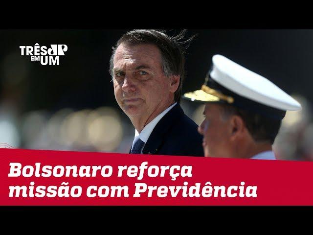 Bolsonaro reforça compromisso com reforma da Previdência