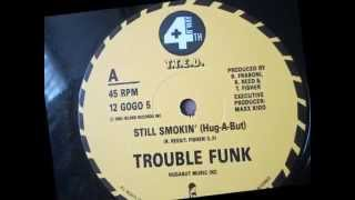Trouble Funk  - Still Smokin (Hug a but) 1986