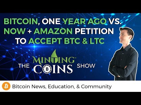 Bitcoin, One Year Ago & Now + Amazon Petition to Accept BTC & LTC!