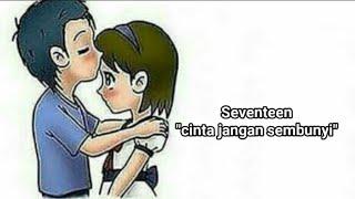 Seventeen-cinta jangan sembunyi