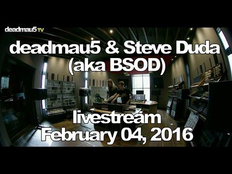 Deadmau5 & Steve Duda (aka BSOD) livestream - February 04, 2016 [02/04/2016]