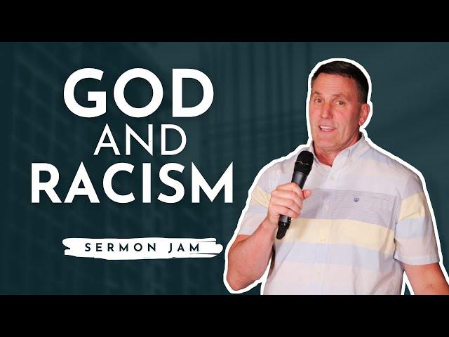 God and Racism (SERMON JAM)
