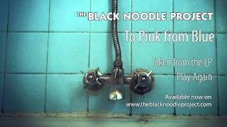 The Black Noodle Project - To Pink from Blue
