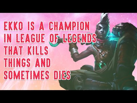 Ekko Is a Champion In League of Legends That Kills Things and Sometimes Dies