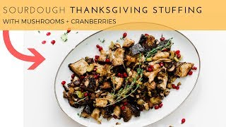 HOW TO MAKE SOURDOUGH THANKSGIVING STUFFING WITH MUSHROOMS || dairy-free #ad