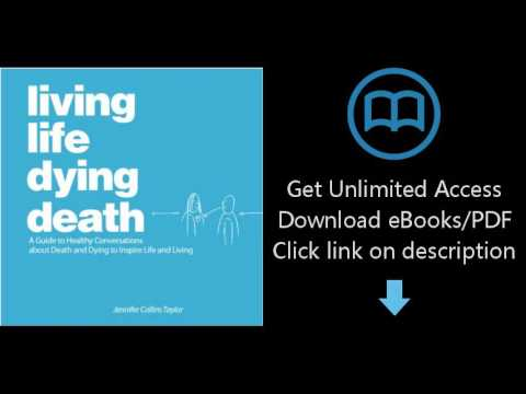 Living Life Dying Death | A Guide to Healthy Conversations about Death and Dying to Inspire Life and