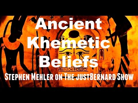 Ancient Khemetic Beliefs - Stephen Mehler on The justBernard Show