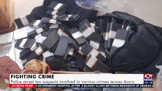 Police arrest ten suspects involved in various crimes across Accra - Joy News Prime 1-7-21