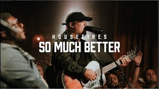 Housefires - So Much Better // feat. Tony Brown (Official Music Video)